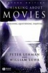 Thinking about Movies: Watching, Questioning, Enjoying - Peter Lehman, William Luhr