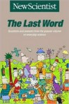 The Last Word: Questions and Answers from the Popular Column on Everyday Science (Popular Science) - New Scientist