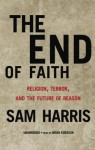End of Faith: Religion, Terror, and the Future of Reason - Sam Harris
