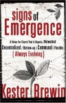 Signs of Emergence: A Vision for Church That Is Always Organic/Networked/Decentralized/Bottom-Up/Communal/Flexible/Always Evolving (emersion: Emergent Village resources for communities of faith) - Kester Brewin