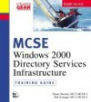 MCSE Training Guide (70-217): Installing and Administering a Windows 2000 Directory Services Infrastructure - Damir Bersinic, Rob Scrimger
