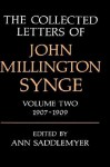 The Collected Letters, Vol. 2: 1907-1909 - J.M. Synge, Ann Saddlemyer