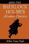Sherlock Holmes: Adventure Detective, Book Two - Arthur Conan Doyle