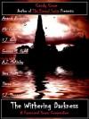 The Withering Darkness - Candy Crum, S.J. Davis, Niki Contreras, Corinna M. Hypes, A.J. McKinley, Gary Pruitt, Tianna Scott, Amanda R. Browning, S.J. Thomas