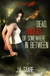 Dead, Undead, or Somewhere In Between (Rhiannon's Law) - J.A. Saare
