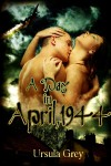 A Day in April, 1944 - Ursula Grey