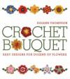 Crochet Bouquet: Easy Designs for Dozens of Flowers - Suzann Thompson