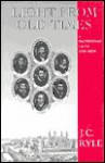 Light from Old Times: Or Protestant Facts and Men - J.C. Ryle, Douglas Wilson, J.C. Liverpool