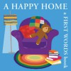 A Happy Home: A First Words Book - Bernette Ford, Britta Teckentrup