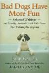 Bad Dogs Have More Fun - John Grogan, Philadelphia Inquirer