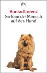 So kam der Mensch auf den Hund (German Edition) - Konrad Lorenz