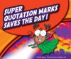 Super Quotation Marks Saves the Day! - Nadia Higgins, Mernie Gallagher-Cole