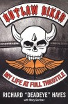 "Outlaw Biker: My Life At Full Throttle - Richard ""Deadeye"" Hayes, Mary Gardner"