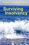 Surviving Insolvency: The UK Guide to Living Through Personal Insolvency, Bankruptcy and Loss of Credit - Robert Grant, Elinor Grant