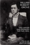 William Robert Grove: The Lawyer Who Invented the Fuel Cell - John Wilson, William Wilson, James M. Wilson