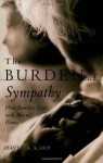The Burden of Sympathy: How Families Cope With Mental Illness (Ons Helde-reeks) - David A. Karp
