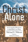 Christ Alone: An Evangelical Response to Rob Bell's Love Wins - Michael E. Wittmer, Michael S. Horton