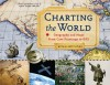 Charting the World: Geography and Maps from Cave Paintings to GPS with 21 Activities - Richard Panchyk