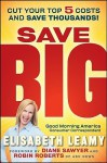 Save Big: Cut Your Top 5 Costs and Save Thousands - Elisabeth Leamy, Diane Sawyer, Robin Roberts
