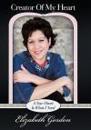 Creator of My Heart: A New Heart Is What I Need - Elizabeth Gordon