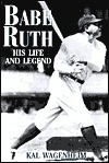 Babe Ruth; His Life and Legend - Kal Wagenheim