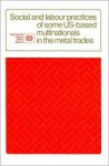 Social and Labour Practices of Some Us-Based Multinationals in the Metal Trades - International Labour Office