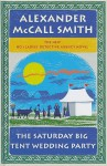 The Saturday Big Tent Wedding Party - Alexander McCall Smith