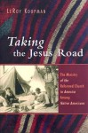 Taking the Jesus Road: The Ministry of the Reformed Church in America Among Native Americans - LeRoy Koopman