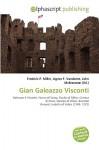 Gian Galeazzo Visconti - Agnes F. Vandome, John McBrewster, Sam B Miller II