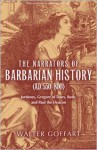 The Narrators of Barbarian History (A.D. 550-800): Jordanes, Gregory of Tours, Bede, and Paul the Deacon - Walter Goffart