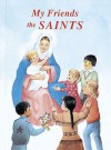 My Friends the Saints - Lawrence G. Lovasik