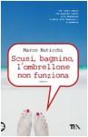 Scusi, bagnino, l'ombrellone non funziona - Marco Buticchi