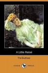 A Little Rebel (Dodo Press) - The Duchess