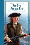 An Eye for an Eye: A Story of the Revolutionary War - Peter Roop, Connie Roop