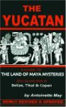 The Yucatan: A Guide to the Land of Maya Mysteries Plus Sacred Sites at Belize, Tikal & Copan - Antoinette May