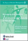 Managing and Leading Innovation in Health Care: Six Steps to Effective Management Series - Elizabeth Howkins, Cynthia Thornton, Sarah Mullally
