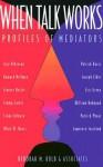 When Talk Works: Profiles of Mediators - Deborah M. Kolb