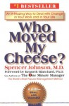 Who Moved My Cheese?: An A-Mazing Way to Deal with Change in Your Work and in Your Life - Spencer Johnson