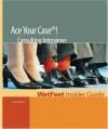 Ace Your Case! Consulting Interviews - Wetfeet.Com