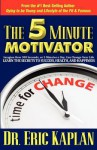 The 5 Minute Motivator: Learn the Secrets to Success, Health, and Happiness - Eric Kaplan