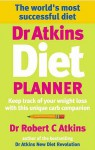 Dr Atkins Diet Planner: Keep track of your weight loss with this unique carb compani on - Robert C. Atkins