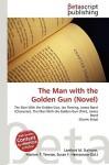 The Man with the Golden Gun (Novel) - Ian Fleming, VDM Publishing, Susan F. Marseken