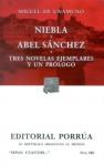 Niebla. Abel Sánchez. Tres Novelas Ejemplares y un Prólogo. (Sepan Cuantos, #388) - Miguel de Unamuno