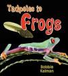 Tadpoles to Frogs - Bobbie Kalman, Kathy Middleton