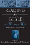 Reading the Bible in Wesleyan Ways: Some Constructive Proposals - Barry Callen, Richard P. Thompson