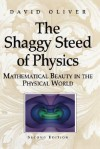 The Shaggy Steed of Physics: Mathematical Beauty in the Physical World - David Oliver