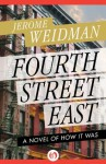 Fourth Street East: A Novel of How It Was (The Benny Kramer Novels) - Jerome Weidman, Alistair Cooke