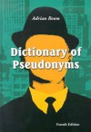 Dictionary of Pseudonyms: 11,000 Assumed Names and Their Origins - Adrian Room