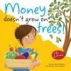 Money Doesn't Grow on Trees! - Jennifer Moore-Mallinos