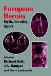 European Heroes: Myth, Identity, Sport - Richard Holt